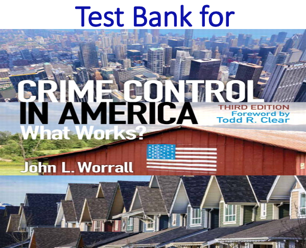 Test Bank for Crime Control in America What Works? 3rd Edition
