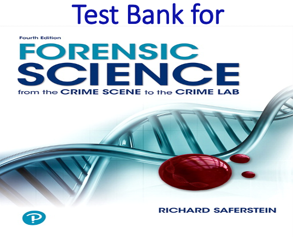 Test Bank for Forensic Science From the Crime Scene to the Crime Lab 4th Edition by Richard Saferstein