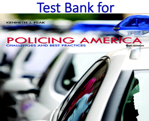 Test Bank for Policing America Challenges and Best Practices 8th Edition