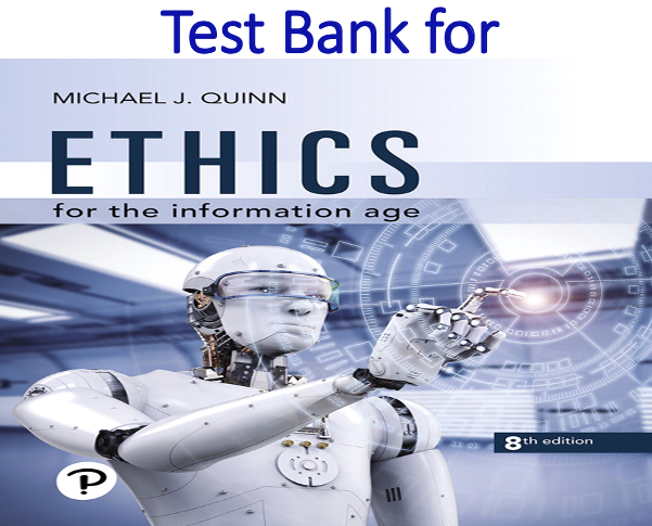 Test Bank for Ethics for the Information Age 8th Edition