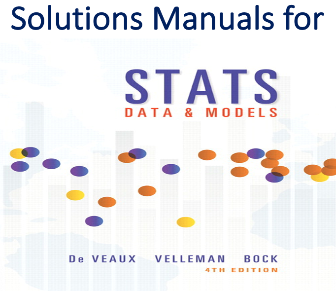 Solutions Manual for Stats Data and Models 4th Edition by Richard D. De Veaux, Paul F. Velleman, David E. Bock