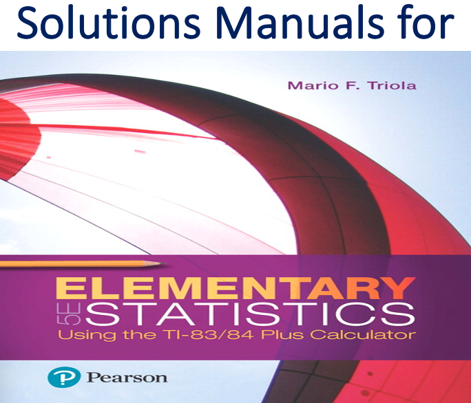 Solutions Manual for Elementary Statistics Using the TI-83/84 Plus Calculator 5th Edition by Mario F. Triola