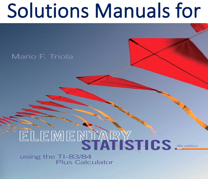 Solutions Manual for Elementary Statistics Using the TI-83/84 Plus Calculator 4th Edition Mario F. Triola