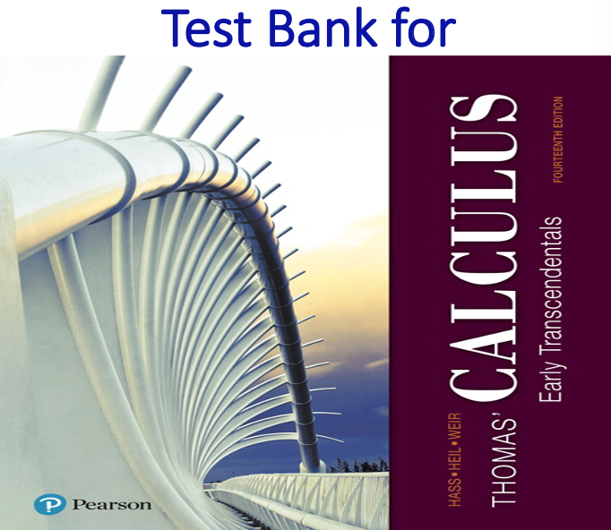 Test Bank for Thomas' Calculus Early Transcendentals 14th Edition by Joel R. Hass, Christopher E Heil, Maurice D. Weir