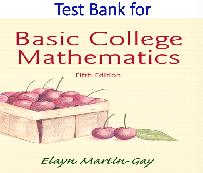Test Bank for Basic College Mathematics 5th Edition by Elayn Martin-Gay