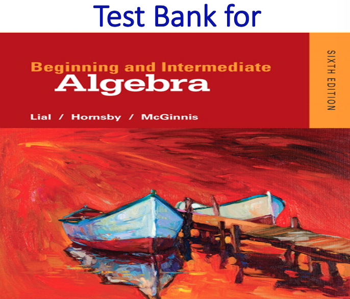 Test Bank for Beginning and Intermediate Algebra 6th Edition by Margaret L. Lial, John Hornsby, Terry McGinnis