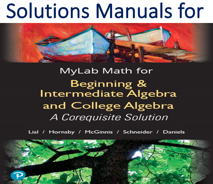 Solutions Manual for Beginning & Intermediate Algebra and College Algebra A Corequisite Solution