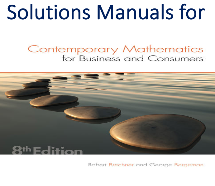 Solutions Manual for Contemporary Mathematics for Business & Consumers 8th Edition by Robert Brechner, George Bergeman