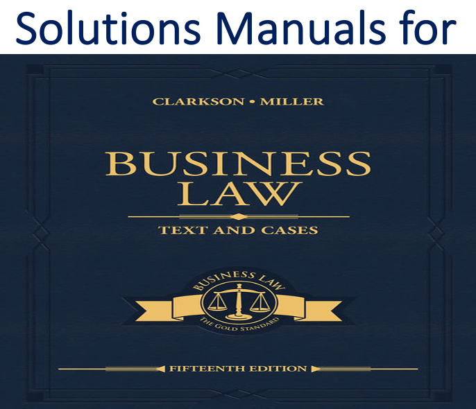 Solutions Manual for Business Law Text and Cases 15th Edition