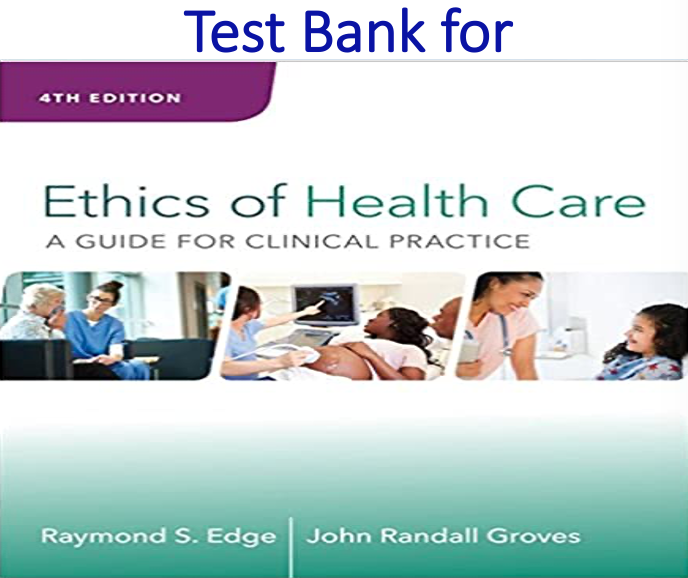 Test Bank for Ethics of Health Care A Guide for Clinical Practice 4th Edition