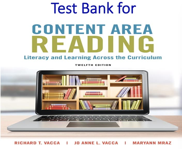 Test Bank for Content Area Reading Literacy and Learning Across the Curriculum 12th Edition by Richard T. Vacca, Jo Anne L. Vacca, Maryann E Mraz