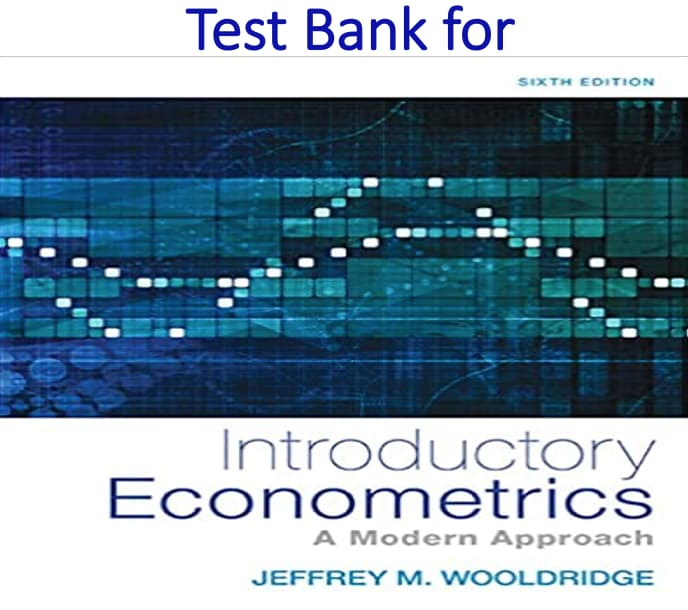 Test Bank for Introductory Econometrics A Modern Approach 6th Edition