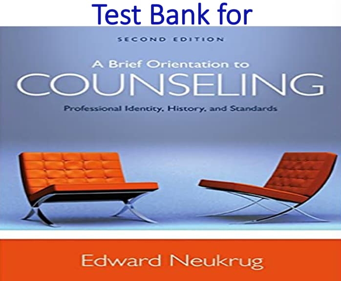 Test Bank for A Brief Orientation to Counseling Professional Identity, History, and Standards 2nd Edition