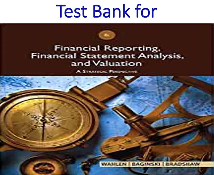 Test Bank for Financial Reporting, Financial Statement Analysis and Valuation 8th Edition